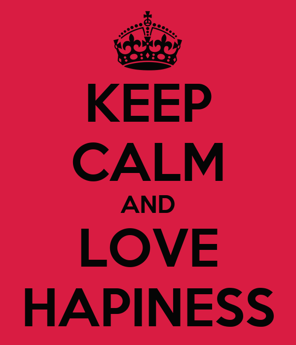 KEEP CALM AND LOVE HAPINESS