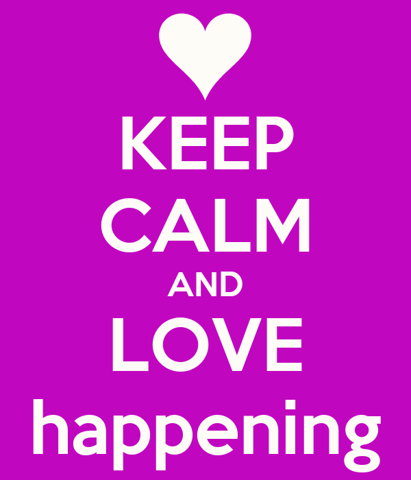KEEP CALM AND LOVE happening