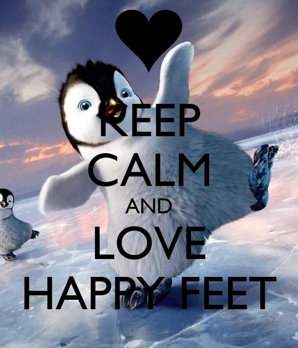 KEEP CALM AND LOVE HAPPY FEET