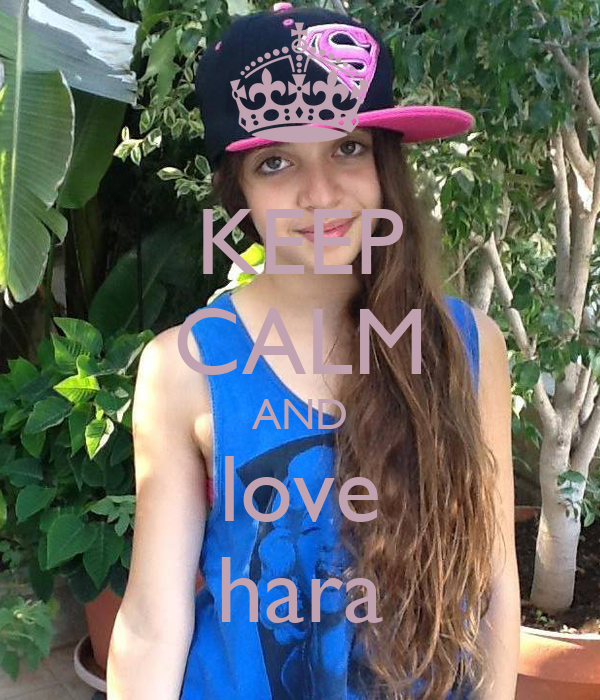 KEEP CALM AND love hara