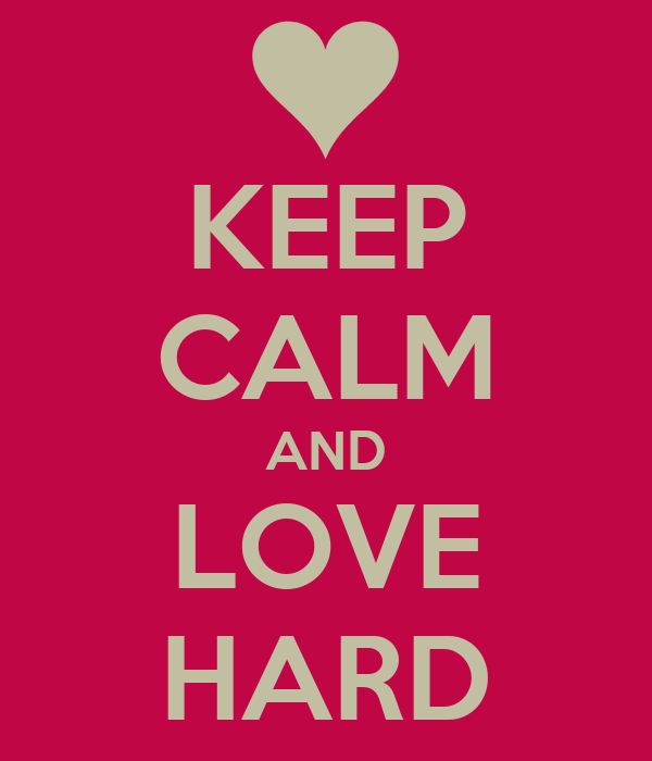 KEEP CALM AND LOVE HARD