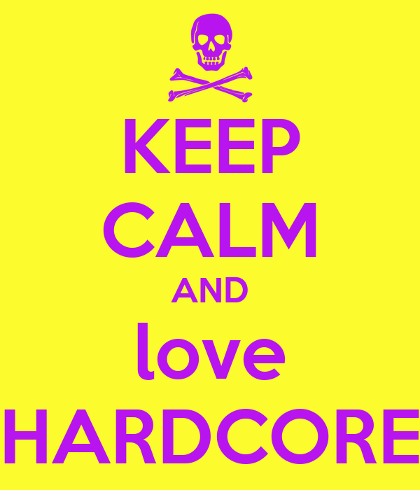 KEEP CALM AND love HARDCORE