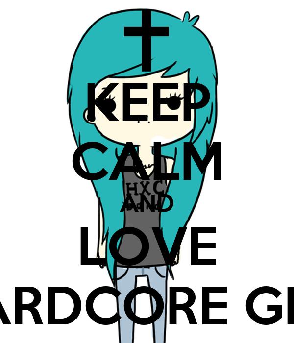 KEEP CALM AND LOVE HARDCORE GIRL