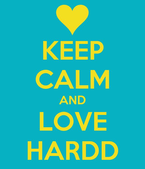 KEEP CALM AND LOVE HARDD