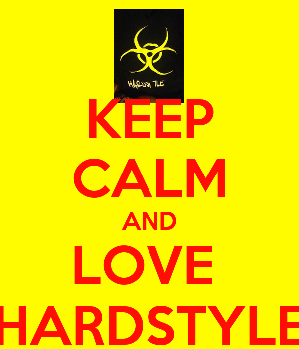 KEEP CALM AND LOVE  HARDSTYLE