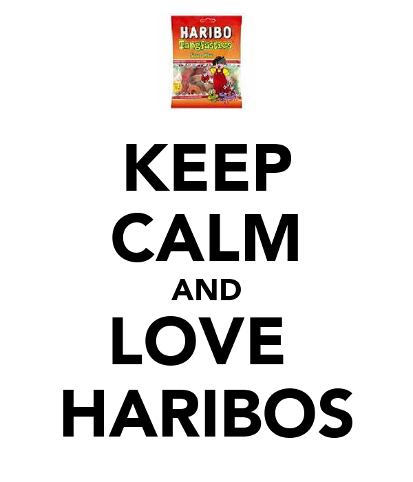 KEEP CALM AND LOVE  HARIBOS