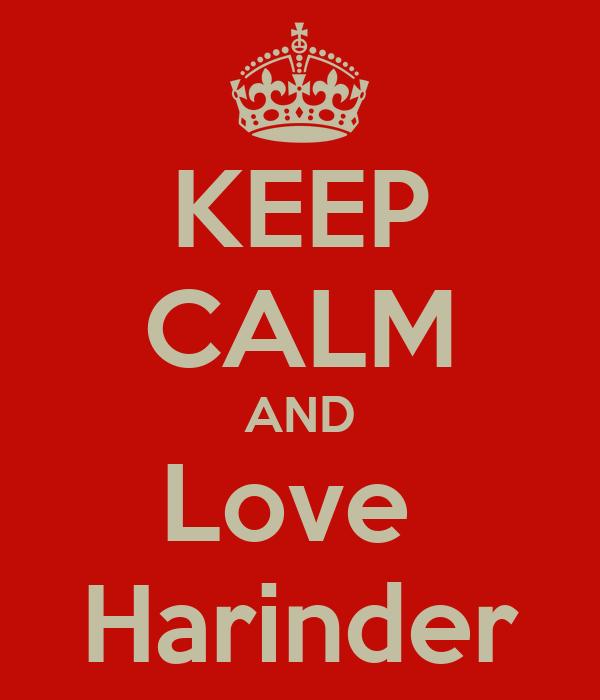 KEEP CALM AND Love  Harinder