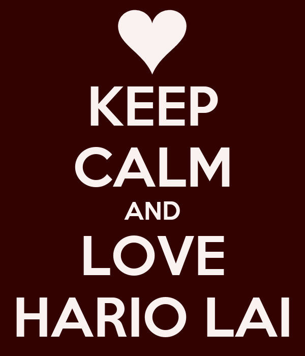 KEEP CALM AND LOVE HARIO LAI
