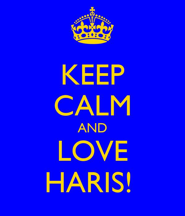 KEEP CALM AND LOVE HARIS!