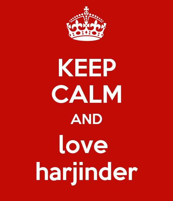 KEEP CALM AND love  harjinder