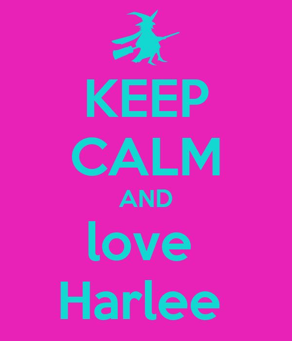 KEEP CALM AND love  Harlee