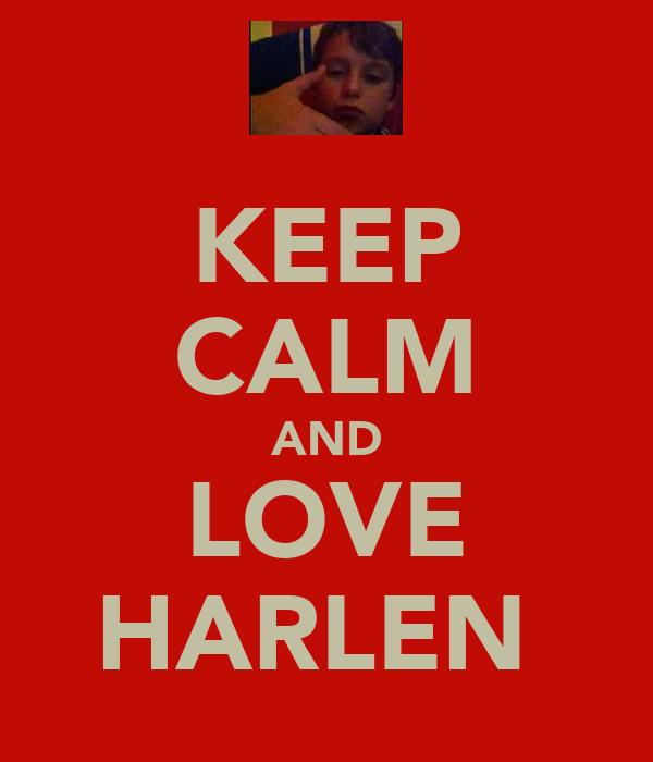 KEEP CALM AND LOVE HARLEN