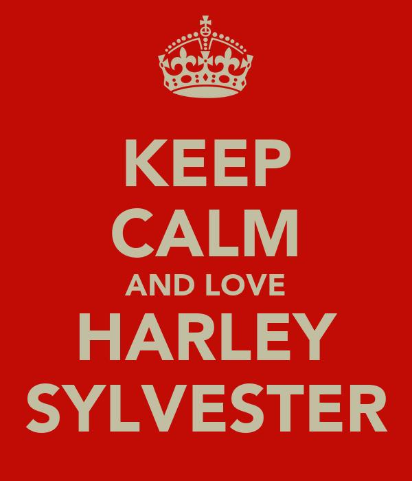KEEP CALM AND LOVE HARLEY SYLVESTER