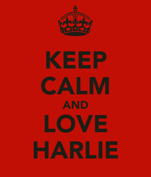 KEEP CALM AND LOVE HARLIE
