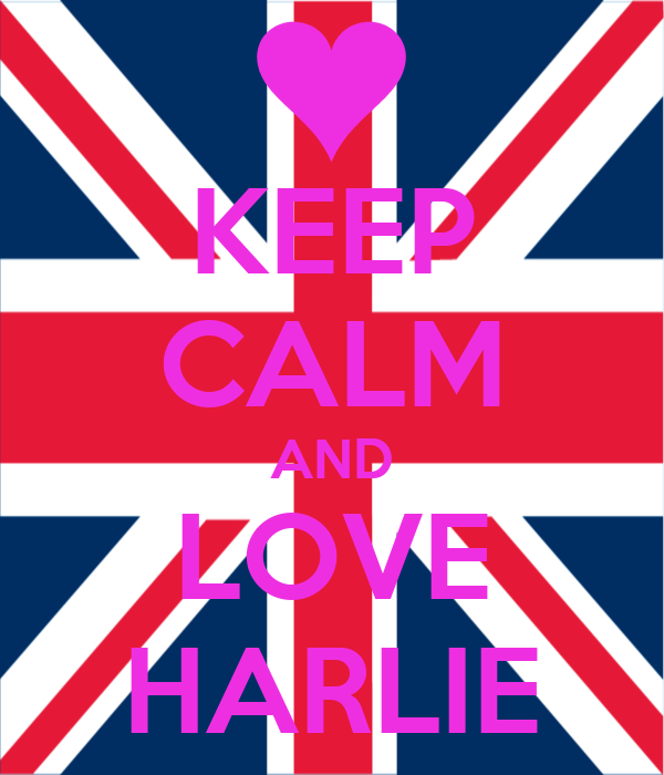 KEEP CALM AND LOVE HARLIE