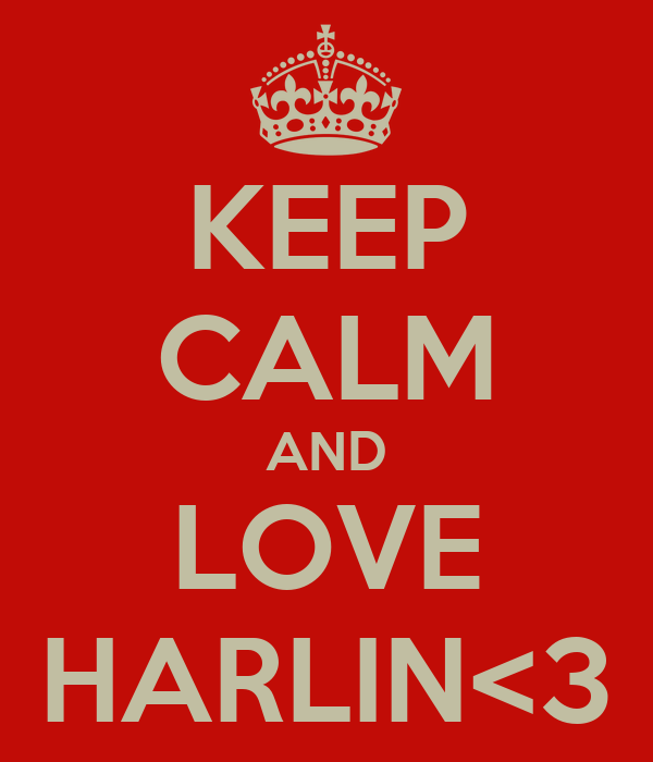 KEEP CALM AND LOVE HARLIN<3