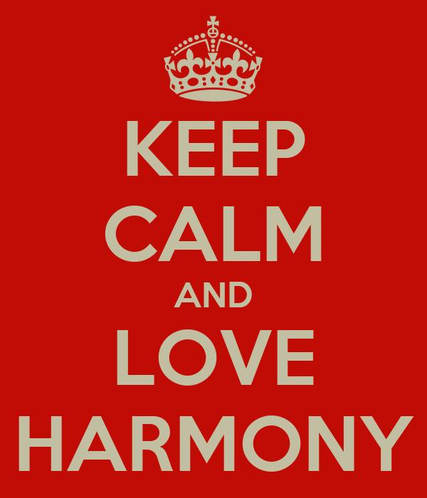 KEEP CALM AND LOVE HARMONY