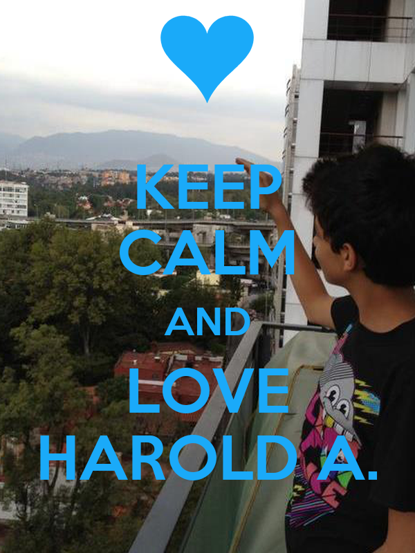 KEEP CALM AND LOVE HAROLD A.