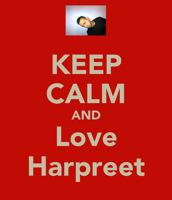 KEEP CALM AND Love Harpreet