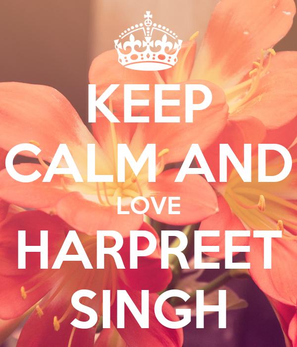 KEEP CALM AND LOVE HARPREET SINGH