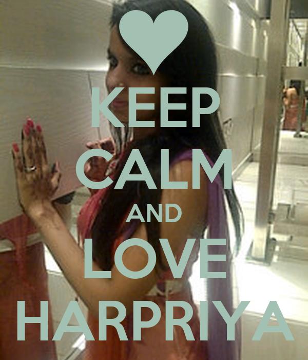 KEEP CALM AND LOVE HARPRIYA