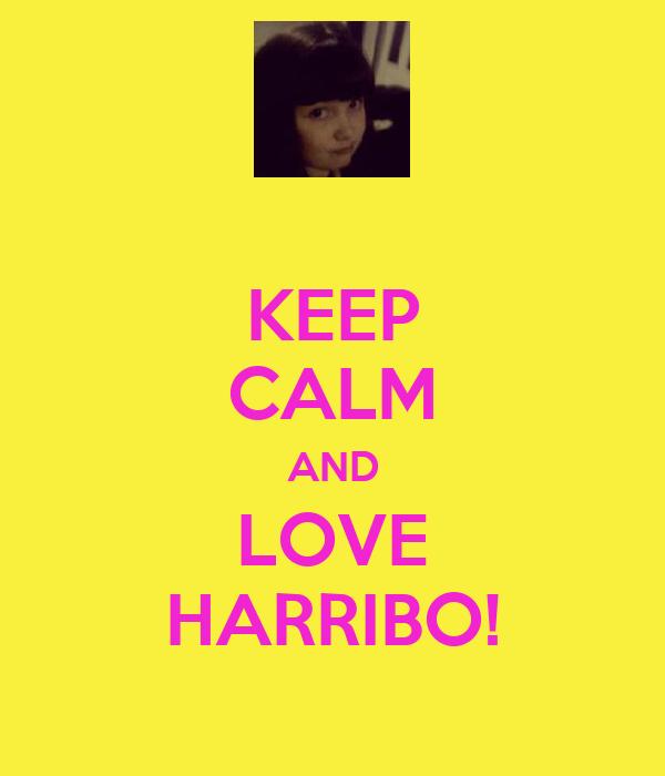 KEEP CALM AND LOVE HARRIBO!