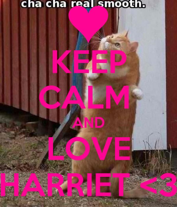 KEEP CALM  AND LOVE HARRIET <3