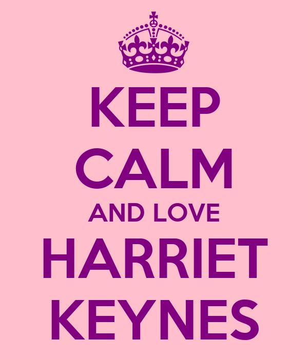 KEEP CALM AND LOVE HARRIET KEYNES