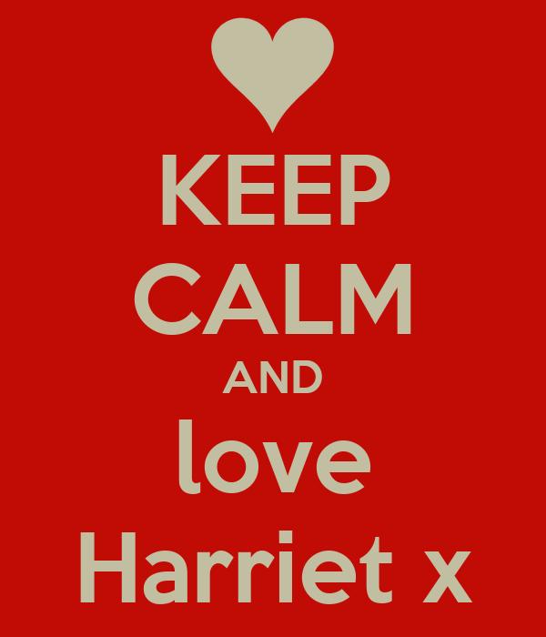 KEEP CALM AND love Harriet x