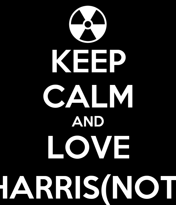 KEEP CALM AND LOVE HARRIS(NOT)