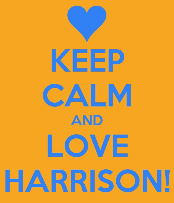 KEEP CALM AND LOVE HARRISON!
