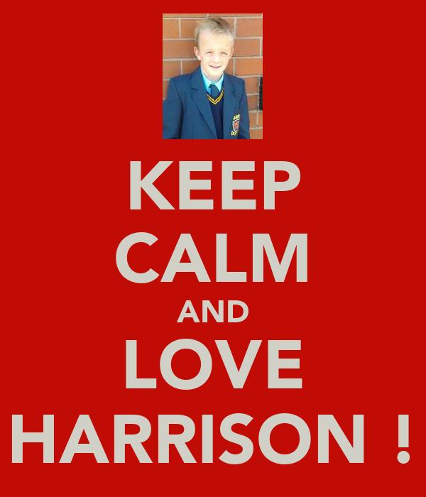 KEEP CALM AND LOVE HARRISON !