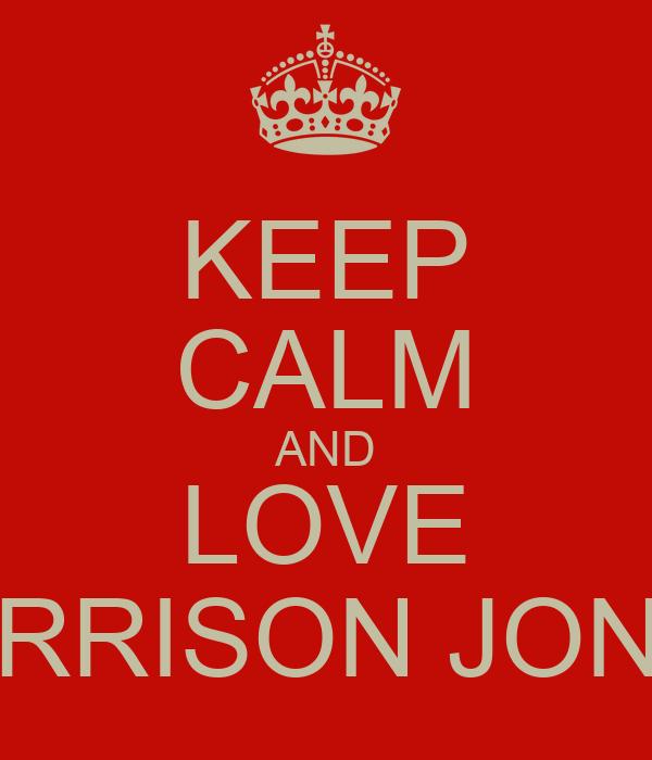 KEEP CALM AND LOVE HARRISON JONES