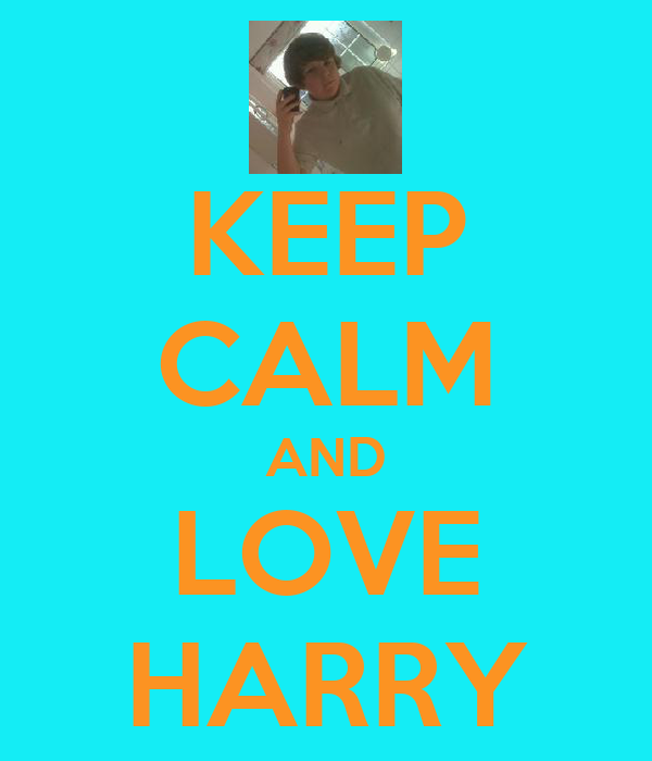 KEEP CALM AND LOVE HARRY