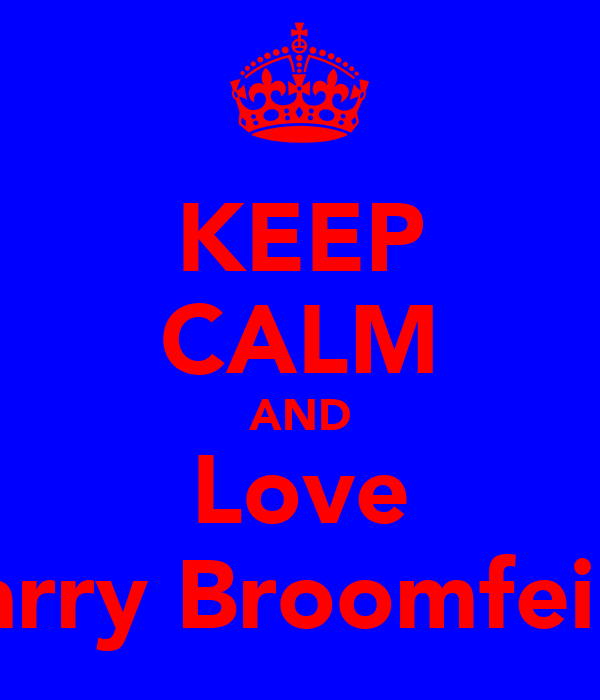 KEEP CALM AND Love Harry Broomfeild