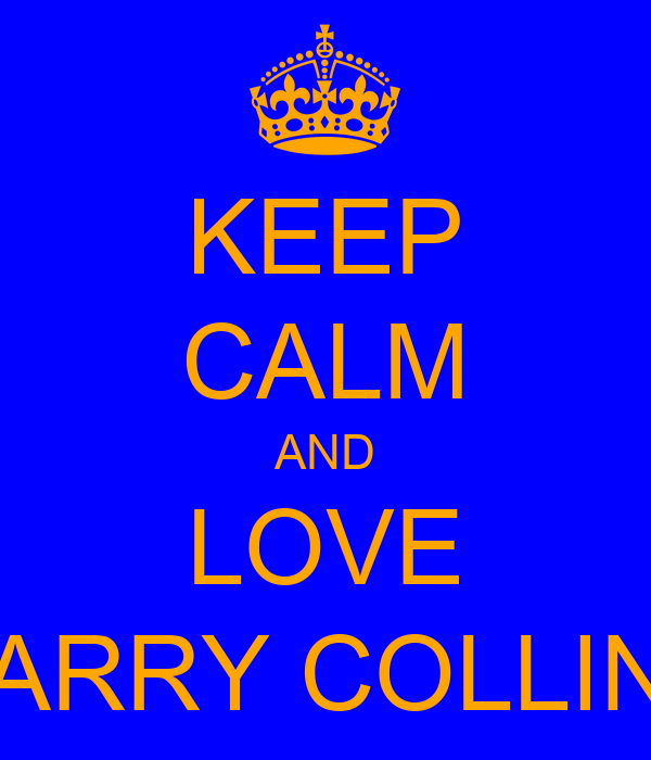 KEEP CALM AND LOVE HARRY COLLINS