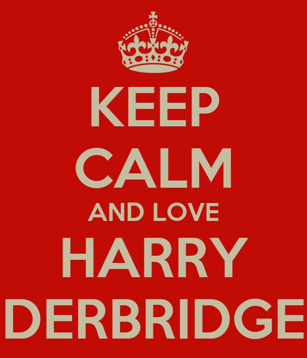 KEEP CALM AND LOVE HARRY DERBRIDGE