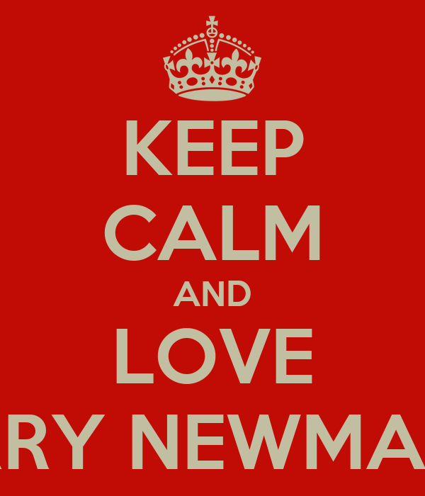 KEEP CALM AND LOVE HARRY NEWMAN xx
