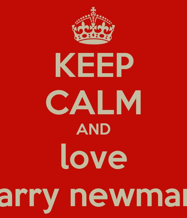 KEEP CALM AND love harry newman