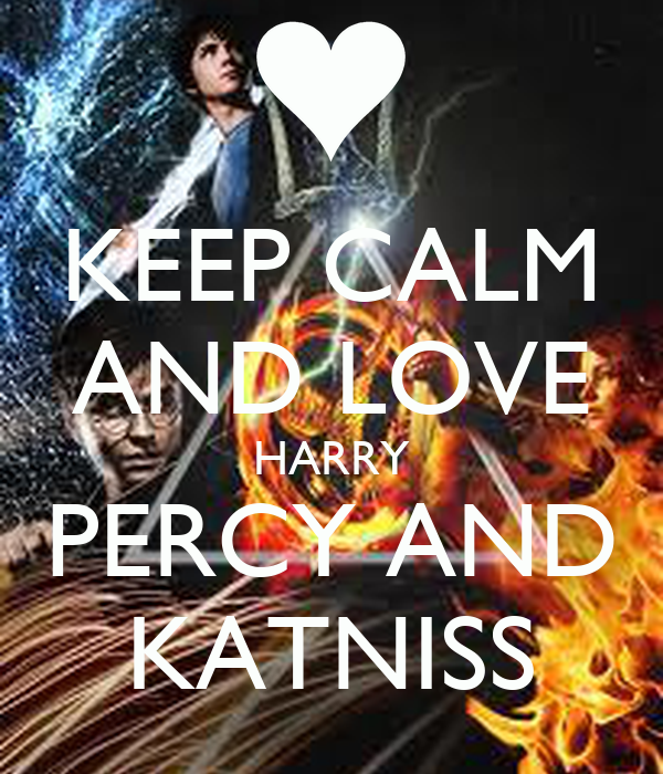 KEEP CALM AND LOVE HARRY PERCY AND KATNISS