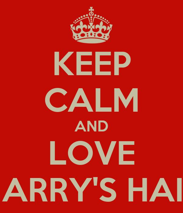 KEEP CALM AND LOVE HARRY'S HAIR