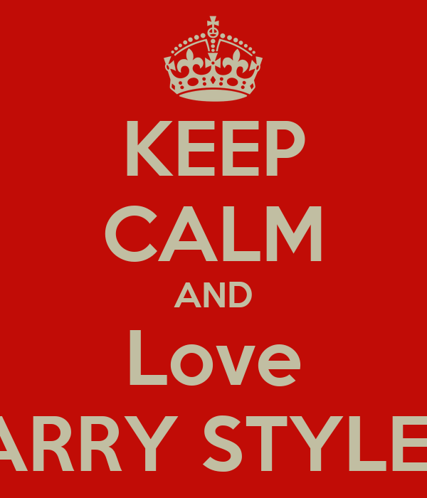 KEEP CALM AND Love HARRY STYLES!!