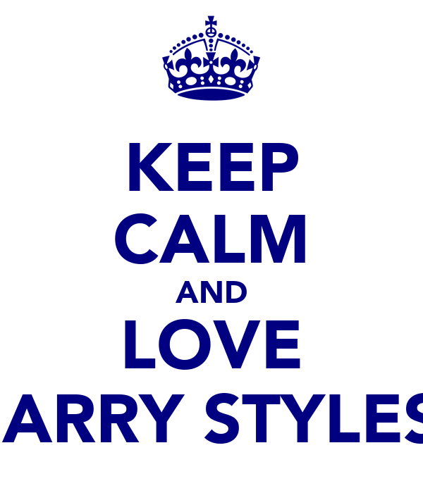 KEEP CALM AND LOVE HARRY STYLES!