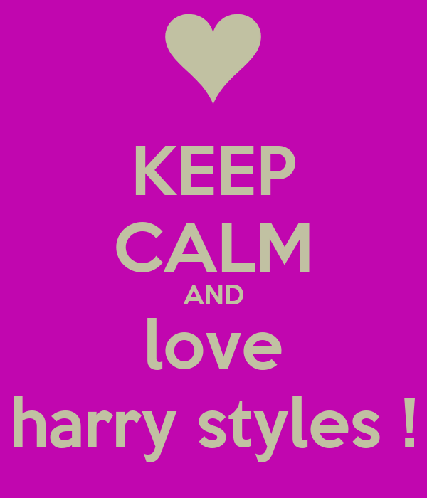 KEEP CALM AND love harry styles !