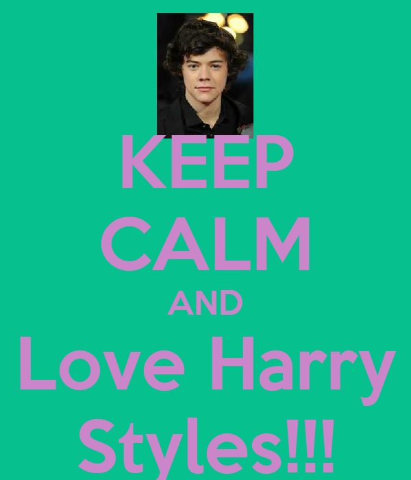 KEEP CALM AND Love Harry Styles!!!
