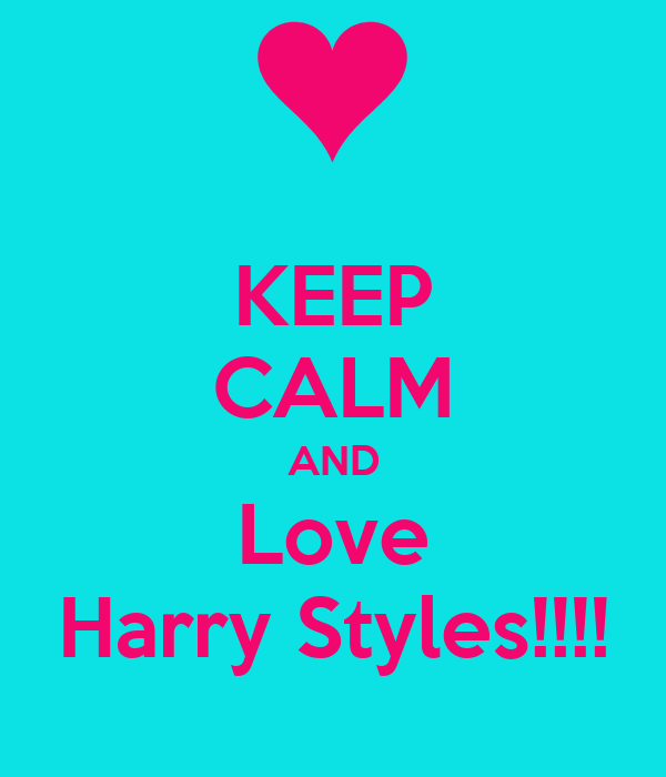 KEEP CALM AND Love Harry Styles!!!!