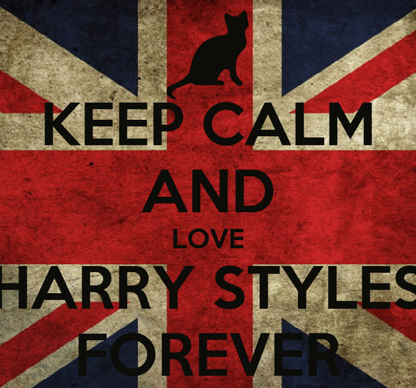 KEEP CALM AND LOVE HARRY STYLES FOREVER