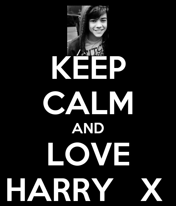 KEEP CALM AND LOVE HARRY   X