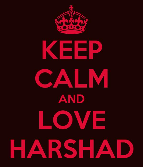 KEEP CALM AND LOVE HARSHAD