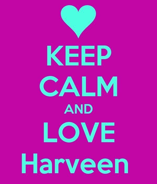 KEEP CALM AND LOVE Harveen
